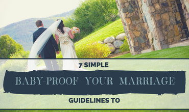 7 Simple Guidelines to Baby-proof Your Marriage