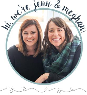 Hi, we're Jenn and Meghan!