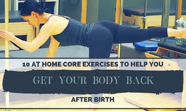 10 At-Home Core Exercises To Help You Get your Body Back After Birth