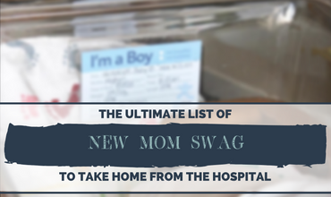 The Ultimate List of New Mom SWAG To Take Home From the Hospital