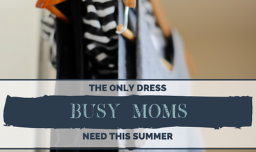 The ONLY Dress Busy Mom's Need THIS SUMMER