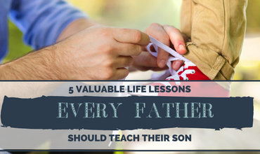5 Valuable Life Lessons Every Father Should Teach Their Son