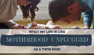 Motherhood Unplugged: What My Life Is Like As a Twin Mom